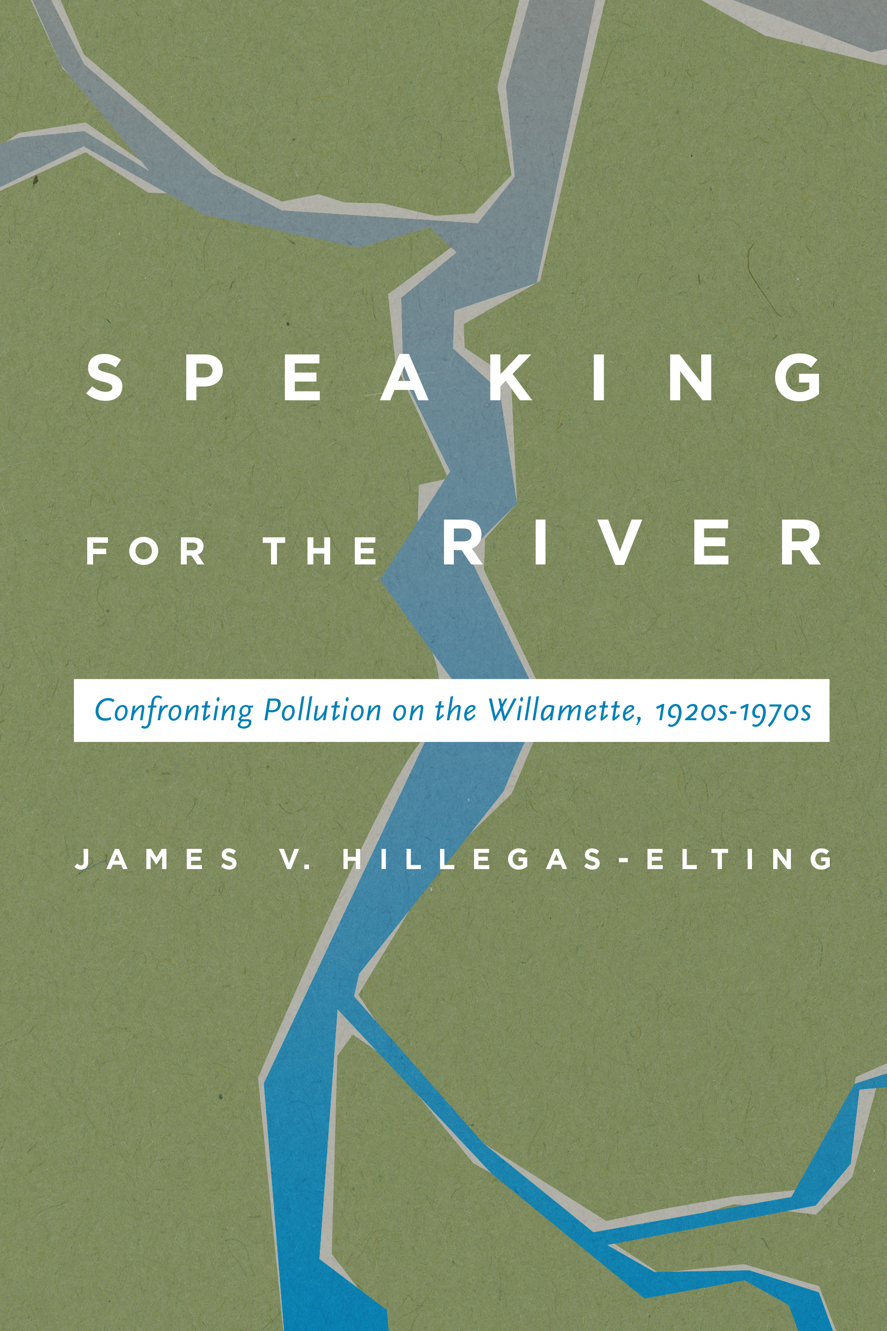 Speaking for the River by James V. Hillegas-Elting